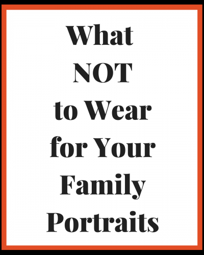 What NOT to Wear for Family Portraits