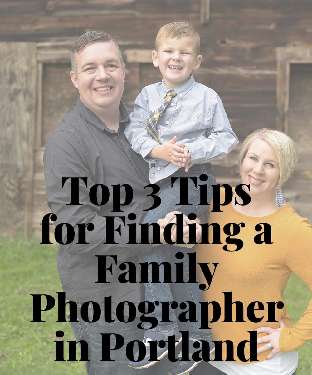 Top 3 Tips On How to Find a Family Photographer in Portland